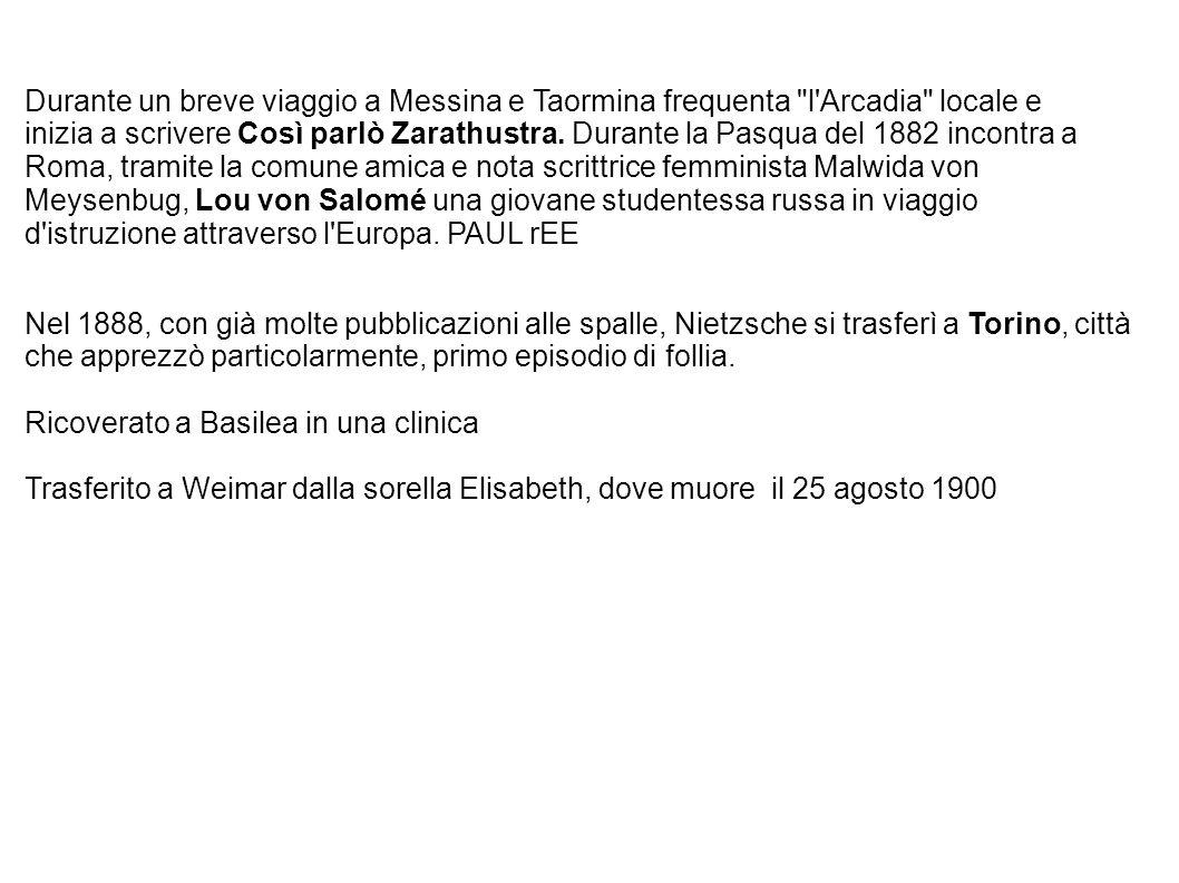Durante un breve viaggio a Messina e Taormina frequenta l Arcadia locale e inizia a scrivere Così parlò Zarathustra.