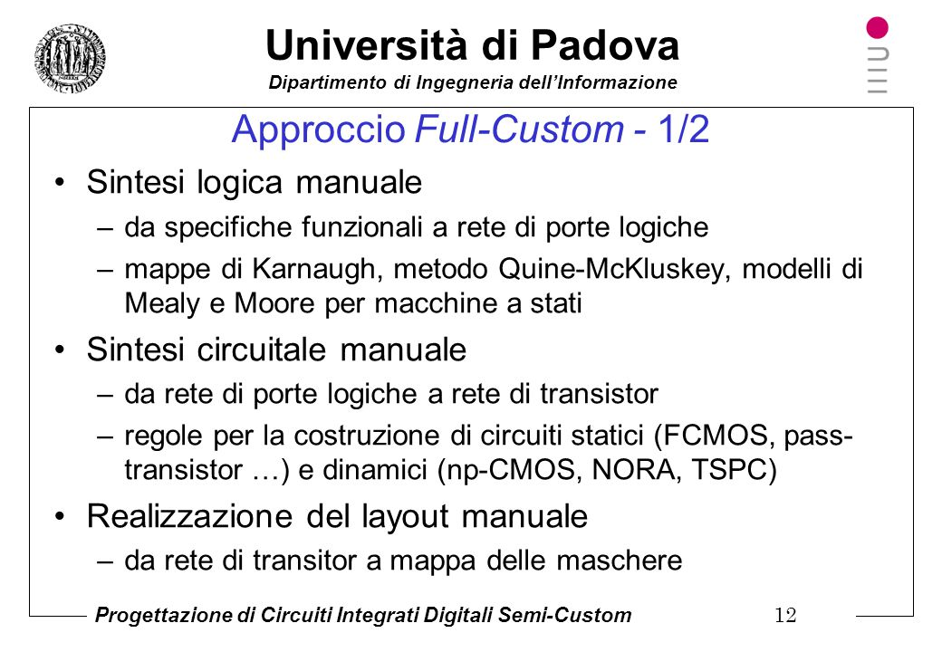 Università di Padova Dipartimento di Ingegneria dell'Informazione Progettazione di Circuiti Integrati Digitali Semi-Custom 11 Tecnologie per realizzar