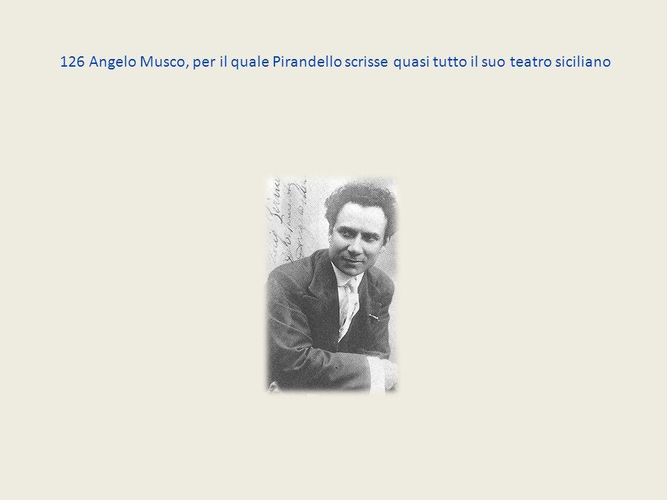 126 Angelo Musco, per il quale Pirandello scrisse quasi tutto il suo teatro siciliano