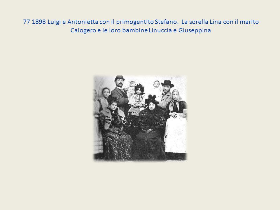 77 1898 Luigi e Antonietta con il primogentito Stefano. La sorella Lina con il marito Calogero e le loro bambine Linuccia e Giuseppina