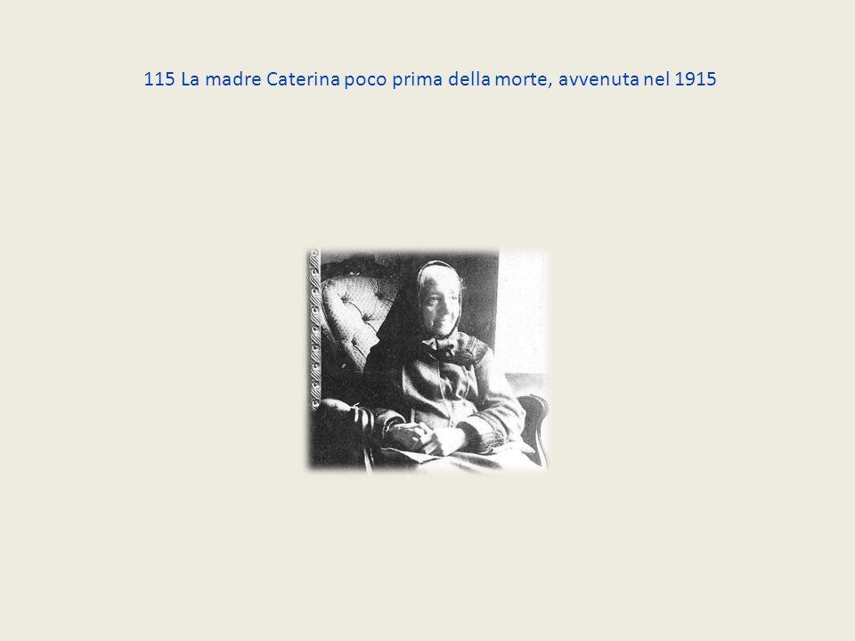 115 La madre Caterina poco prima della morte, avvenuta nel 1915