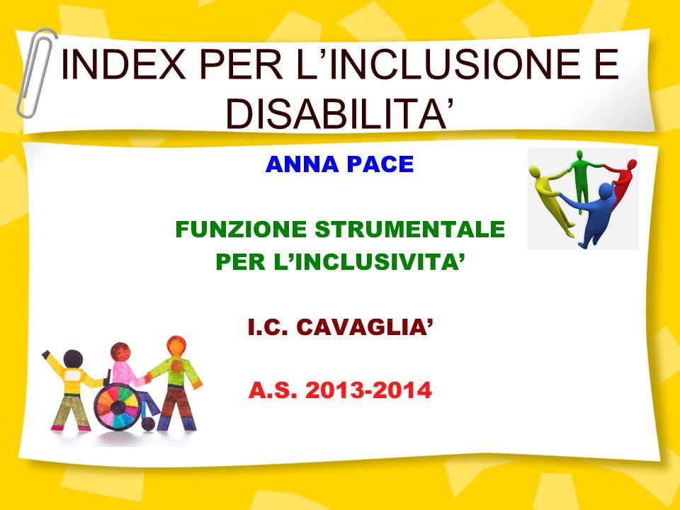 INDEX PER L'INCLUSIONE E DISABILITA' ANNA PACE FUNZIONE STRUMENTALE PER L'INCLUSIVITA' I.C. CAVAGLIA' A.S. 2013-2014