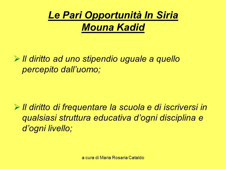 a cura di Maria Rosaria Cataldo Le Pari Opportunità In Siria Mouna Kadid  Il diritto ad uno stipendio uguale a quello percepito dall'uomo;  Il dirit