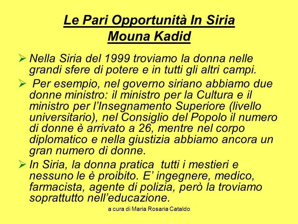 a cura di Maria Rosaria Cataldo Le Pari Opportunità In Siria Mouna Kadid  Nella Siria del 1999 troviamo la donna nelle grandi sfere di potere e in tutti gli altri campi.