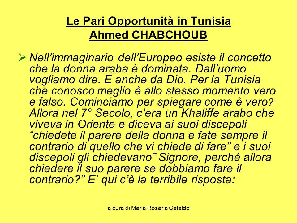a cura di Maria Rosaria Cataldo Le Pari Opportunità in Tunisia Ahmed CHABCHOUB  Nell'immaginario dell'Europeo esiste il concetto che la donna araba è