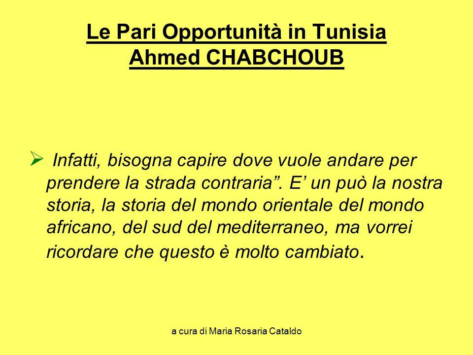 a cura di Maria Rosaria Cataldo Le Pari Opportunità in Tunisia Ahmed CHABCHOUB  Infatti, bisogna capire dove vuole andare per prendere la strada contraria .