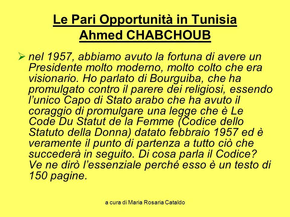 a cura di Maria Rosaria Cataldo Le Pari Opportunità in Tunisia Ahmed CHABCHOUB  nel 1957, abbiamo avuto la fortuna di avere un Presidente molto moderno, molto colto che era visionario.