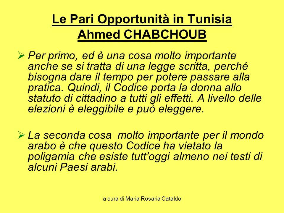a cura di Maria Rosaria Cataldo Le Pari Opportunità in Tunisia Ahmed CHABCHOUB  Per primo, ed è una cosa molto importante anche se si tratta di una legge scritta, perché bisogna dare il tempo per potere passare alla pratica.