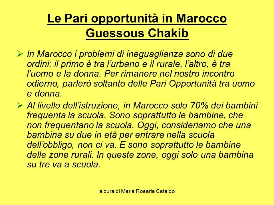 a cura di Maria Rosaria Cataldo Le Pari opportunità in Marocco Guessous Chakib  In Marocco i problemi di ineguaglianza sono di due ordini: il primo è tra l'urbano e il rurale, l'altro, è tra l'uomo e la donna.