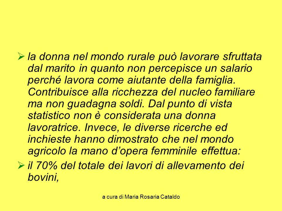 a cura di Maria Rosaria Cataldo  la donna nel mondo rurale può lavorare sfruttata dal marito in quanto non percepisce un salario perché lavora come a