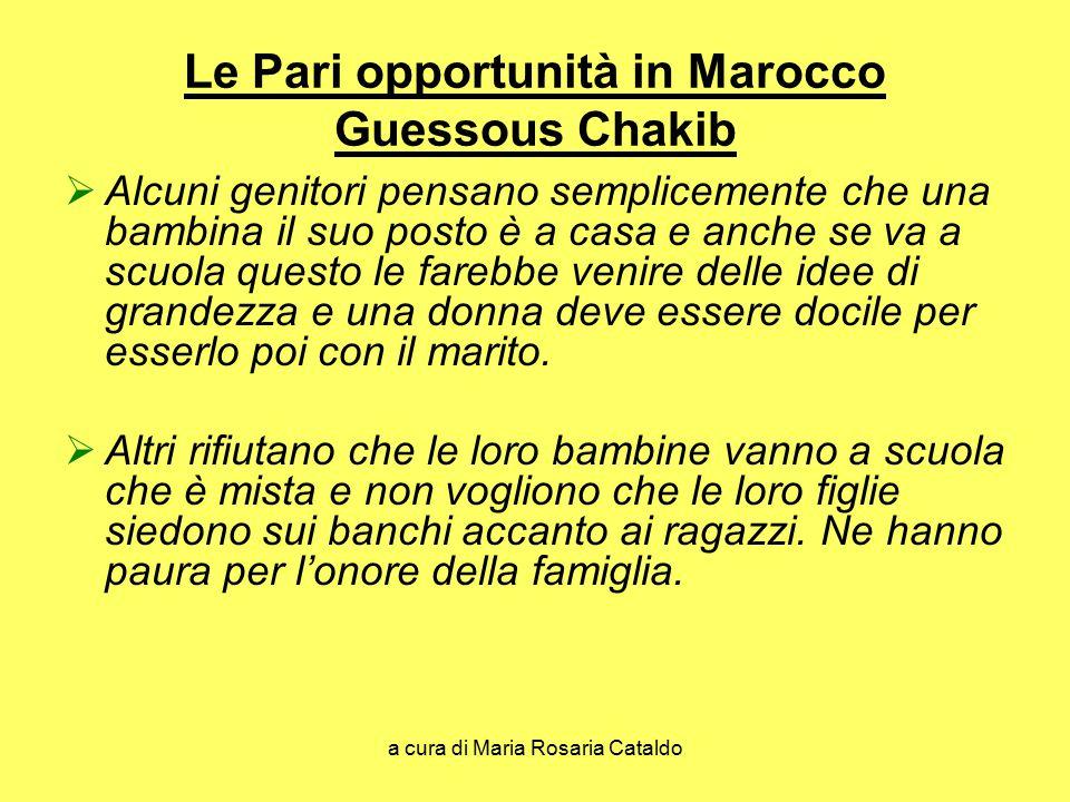 a cura di Maria Rosaria Cataldo Le Pari opportunità in Marocco Guessous Chakib  Alcuni genitori pensano semplicemente che una bambina il suo posto è
