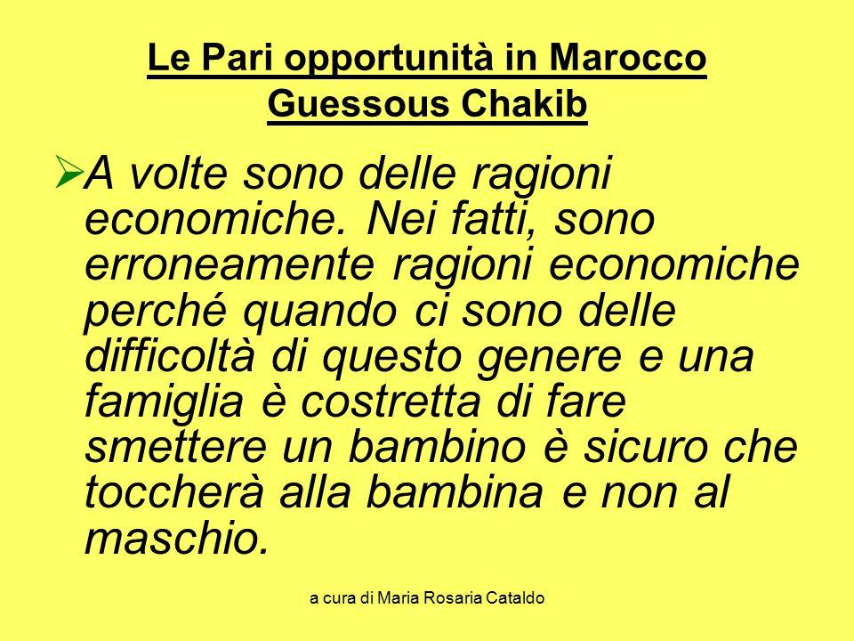 a cura di Maria Rosaria Cataldo Le Pari opportunità in Marocco Guessous Chakib  A volte sono delle ragioni economiche. Nei fatti, sono erroneamente r