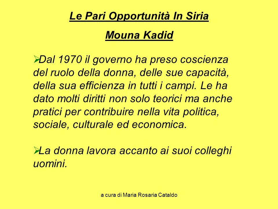 a cura di Maria Rosaria Cataldo Le Pari Opportunità In Siria Mouna Kadid  Partecipa allo sviluppo economico e alla costituzione di una società sana, equilibrata ed umana.