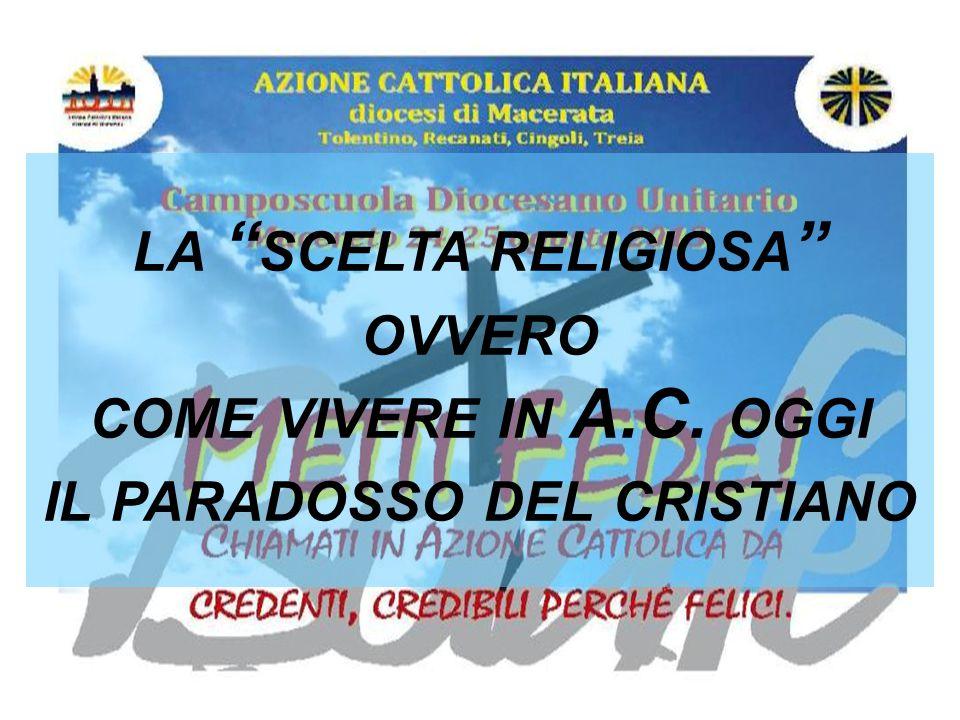 LA SCELTA RELIGIOSA OVVERO COME VIVERE IN A.C. OGGI IL PARADOSSO DEL CRISTIANO