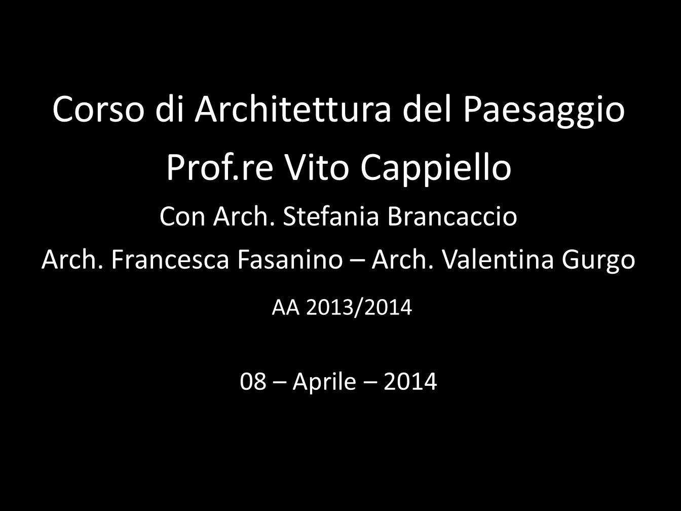 Corso di Architettura del Paesaggio Prof.re Vito Cappiello Con Arch. Stefania Brancaccio Arch. Francesca Fasanino – Arch. Valentina Gurgo AA 2013/2014