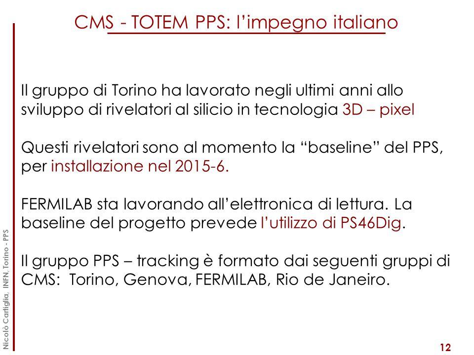 CMS - TOTEM PPS: l'impegno italiano 12 Nicolò Cartiglia, INFN, Torino - PPS Il gruppo di Torino ha lavorato negli ultimi anni allo sviluppo di rivelat