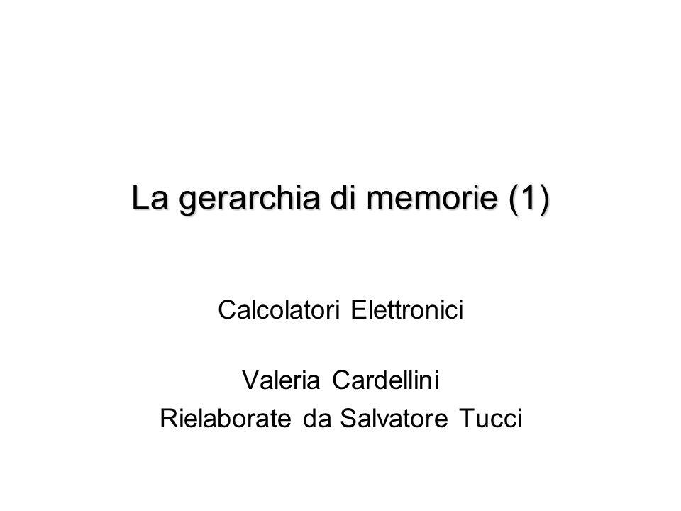 La gerarchia di memorie (1) Calcolatori Elettronici Valeria Cardellini Rielaborate da Salvatore Tucci