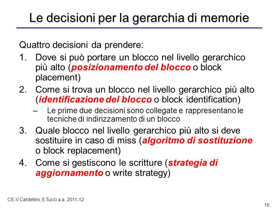 CE-V.Cardellini, S.Tucci a.a. 2011-12 16 Le decisioni per la gerarchia di memorie Quattro decisioni da prendere: 1.Dove si può portare un blocco nel l