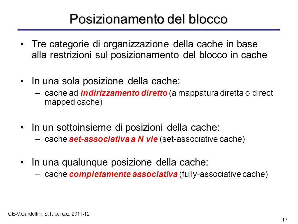 CE-V.Cardellini, S.Tucci a.a. 2011-12 17 Posizionamento del blocco Tre categorie di organizzazione della cache in base alla restrizioni sul posizionam