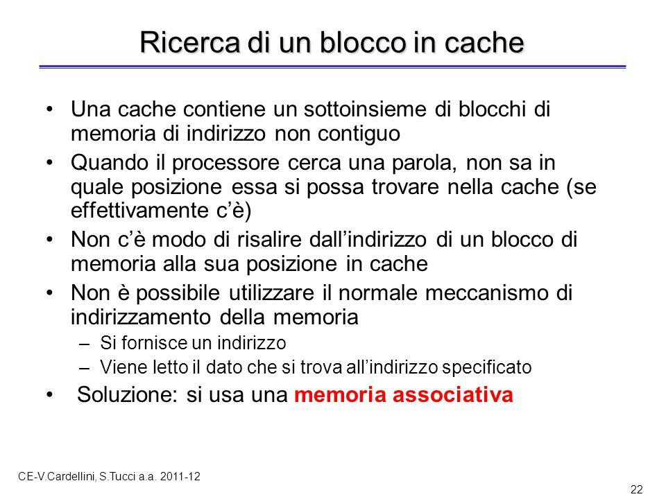 CE-V.Cardellini, S.Tucci a.a. 2011-12 22 Ricerca di un blocco in cache Una cache contiene un sottoinsieme di blocchi di memoria di indirizzo non conti