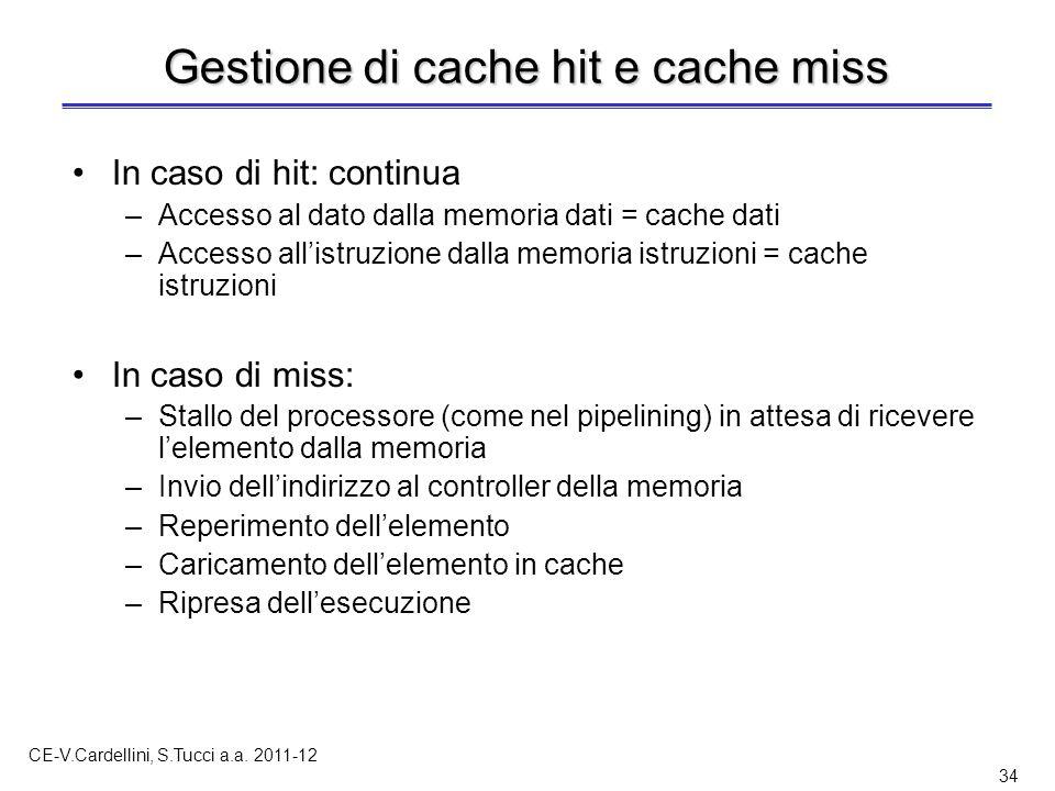 CE-V.Cardellini, S.Tucci a.a. 2011-12 34 Gestione di cache hit e cache miss In caso di hit: continua –Accesso al dato dalla memoria dati = cache dati