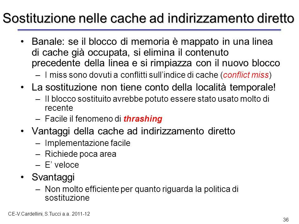 CE-V.Cardellini, S.Tucci a.a. 2011-12 36 Sostituzione nelle cache ad indirizzamento diretto Banale: se il blocco di memoria è mappato in una linea di