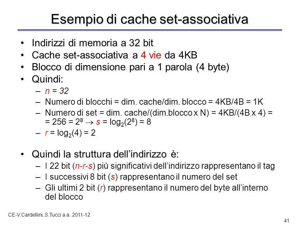 CE-V.Cardellini, S.Tucci a.a. 2011-12 41 Esempio di cache set-associativa Indirizzi di memoria a 32 bit Cache set-associativa a 4 vie da 4KB Blocco di