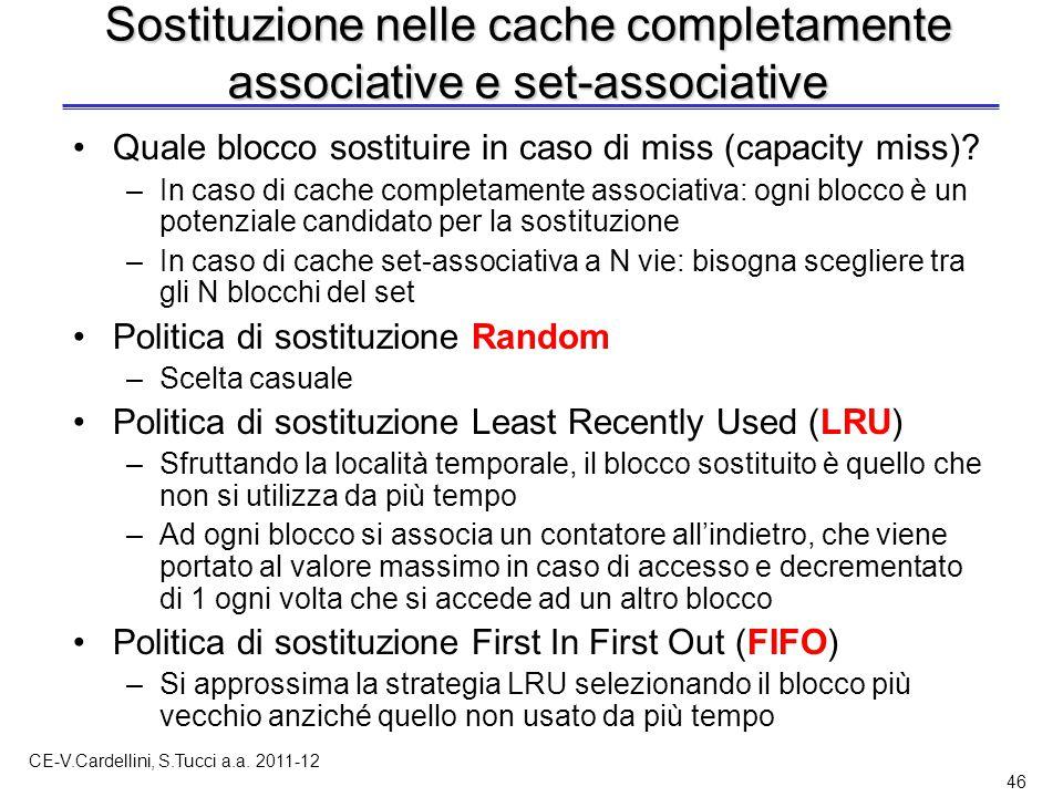 CE-V.Cardellini, S.Tucci a.a. 2011-12 46 Sostituzione nelle cache completamente associative e set-associative Quale blocco sostituire in caso di miss