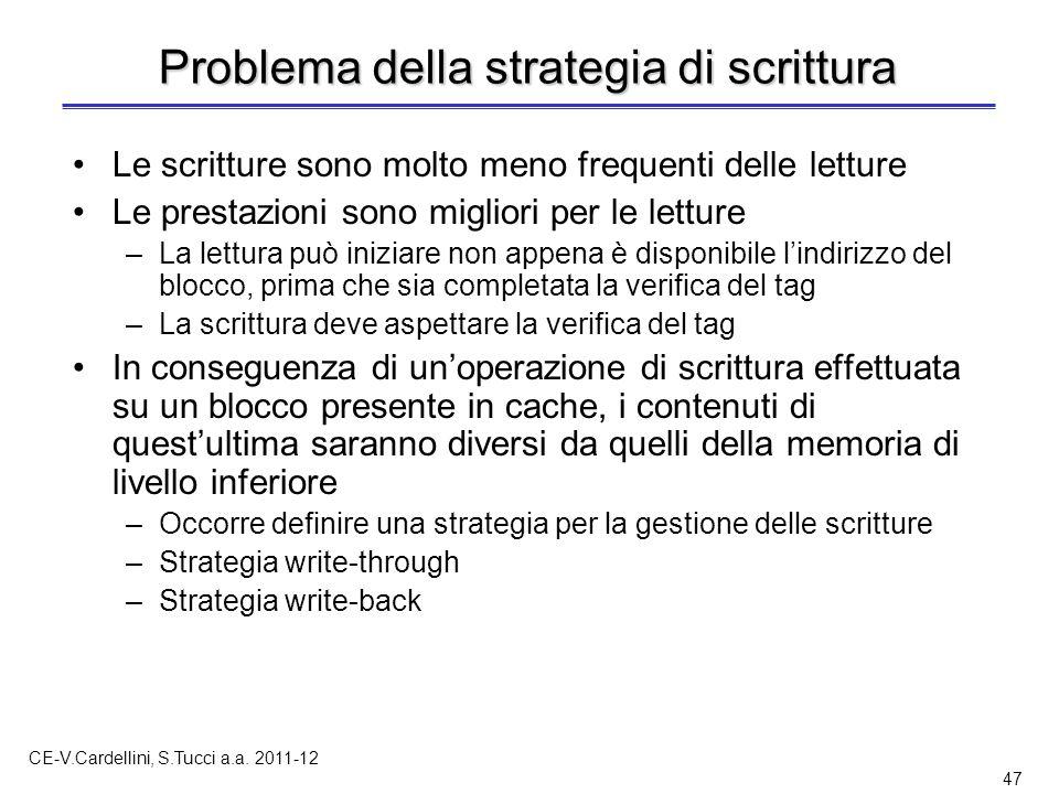 CE-V.Cardellini, S.Tucci a.a. 2011-12 47 Problema della strategia di scrittura Le scritture sono molto meno frequenti delle letture Le prestazioni son