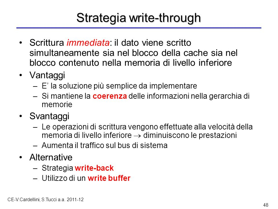 CE-V.Cardellini, S.Tucci a.a. 2011-12 48 Strategia write-through Scrittura immediata: il dato viene scritto simultaneamente sia nel blocco della cache
