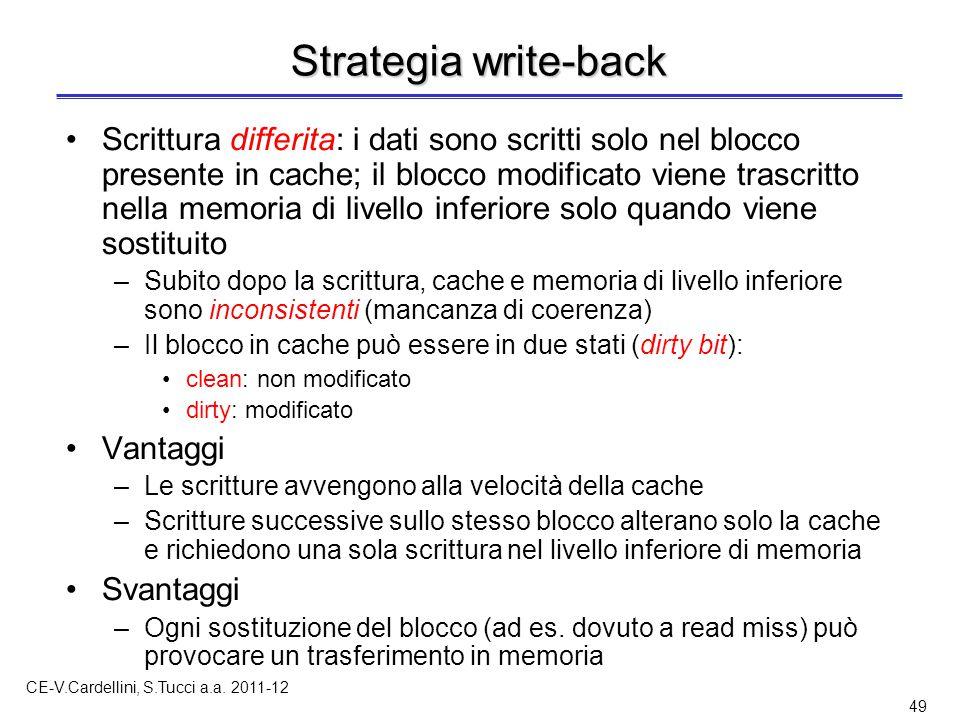 CE-V.Cardellini, S.Tucci a.a. 2011-12 49 Strategia write-back Scrittura differita: i dati sono scritti solo nel blocco presente in cache; il blocco mo