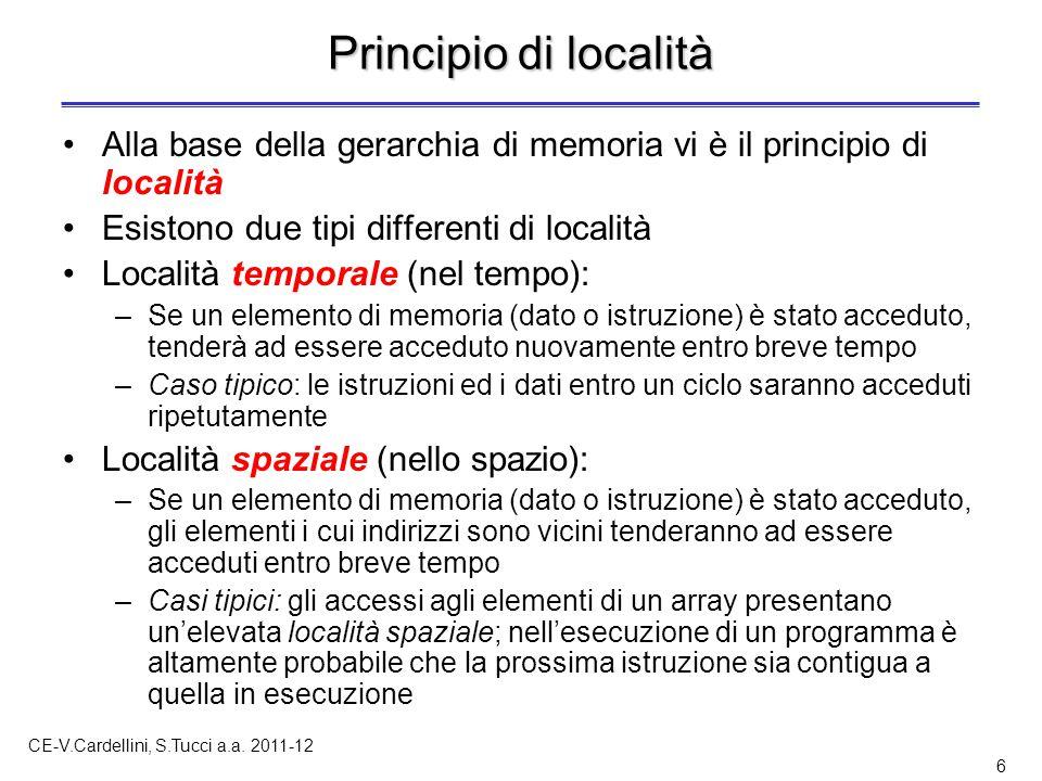 CE-V.Cardellini, S.Tucci a.a. 2011-12 6 Principio di località Alla base della gerarchia di memoria vi è il principio di località Esistono due tipi dif