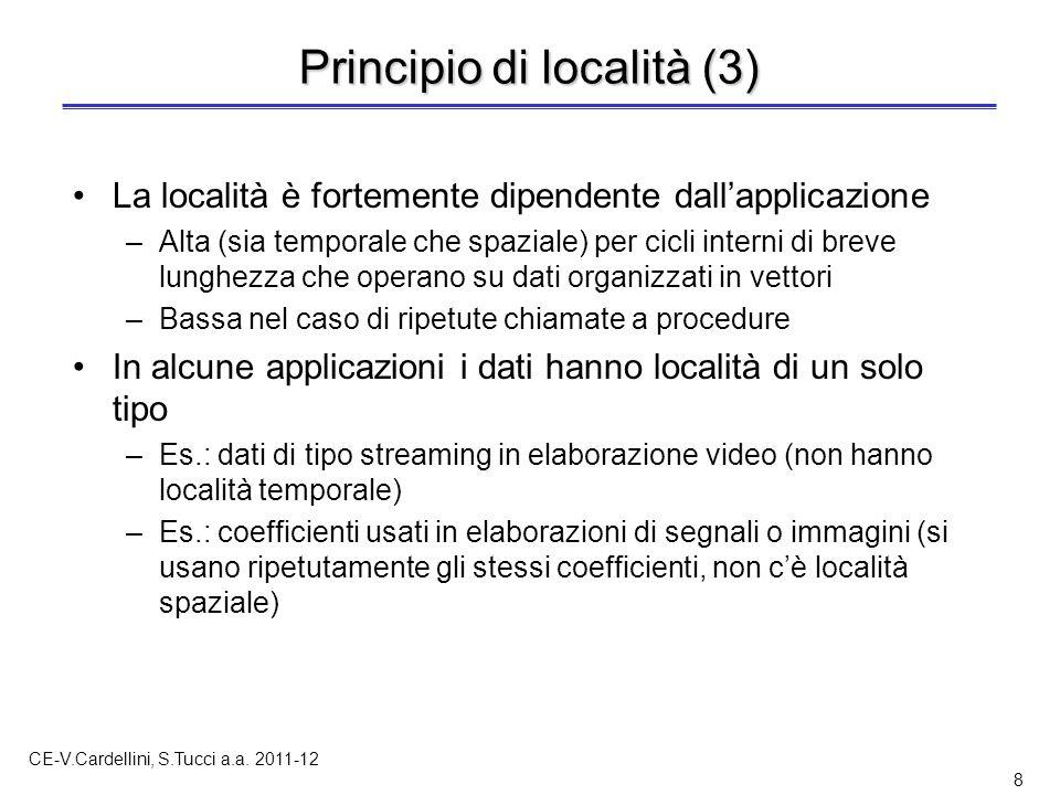 CE-V.Cardellini, S.Tucci a.a. 2011-12 8 Principio di località (3) La località è fortemente dipendente dall'applicazione –Alta (sia temporale che spazi