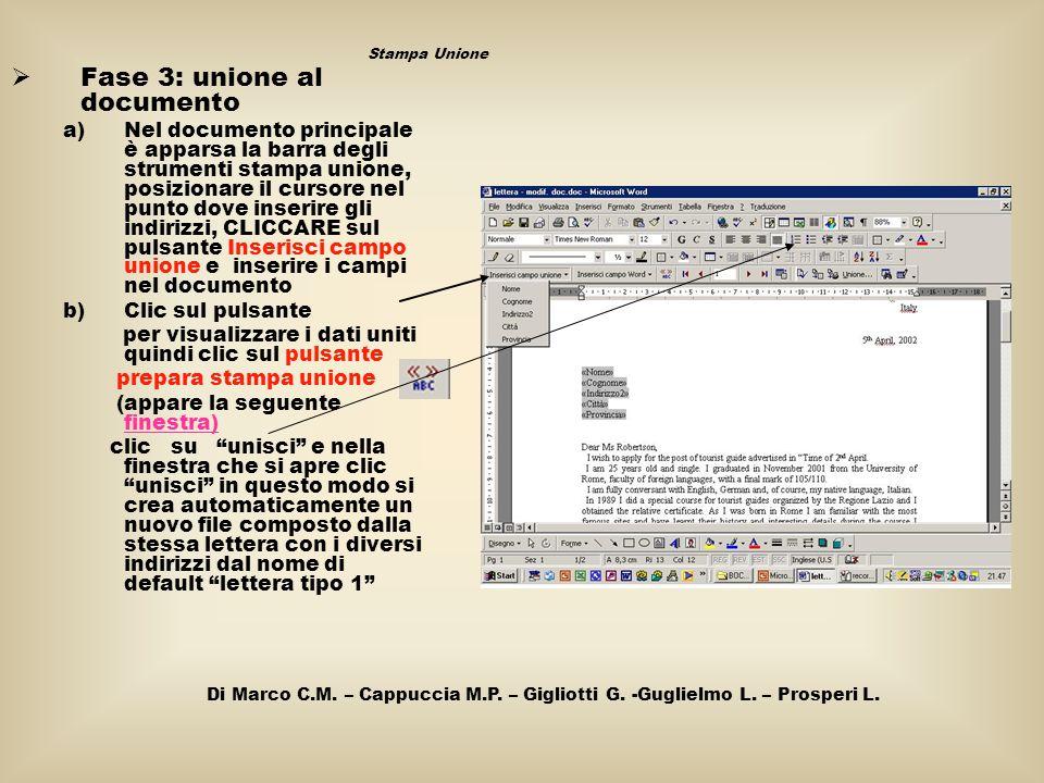  Fase 3: unione al documento a)Nel documento principale è apparsa la barra degli strumenti stampa unione, posizionare il cursore nel punto dove inser