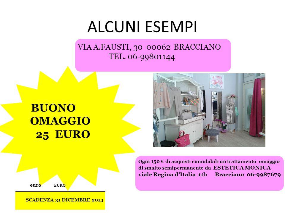 ALCUNI ESEMPI SCADENZA 31 DICEMBRE 2014 BUONO OMAGGIO 25 EURO euro EURO VIA A.FAUSTI, 30 00062 BRACCIANO TEL.