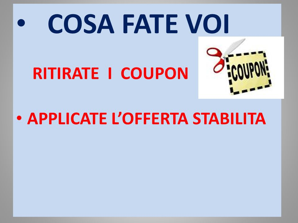 COSA FATE VOI RITIRATE I COUPON APPLICATE L'OFFERTA STABILITA
