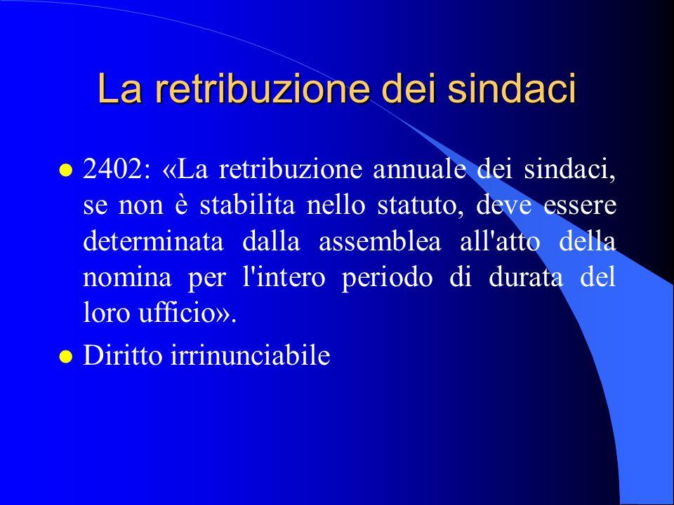 La retribuzione dei sindaci l 2402: «La retribuzione annuale dei sindaci, se non è stabilita nello statuto, deve essere determinata dalla assemblea al