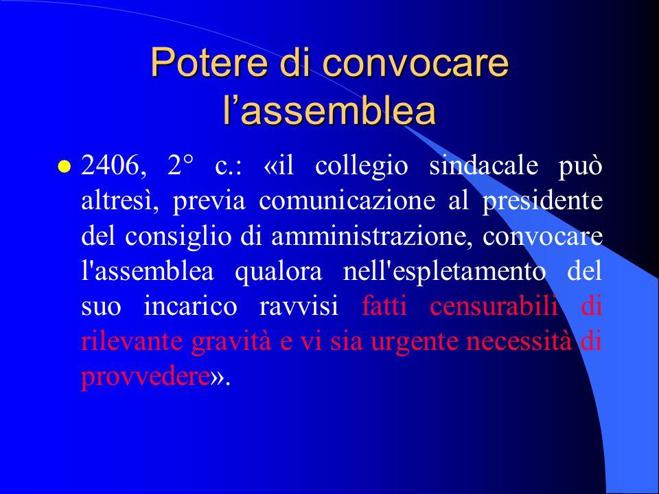 Potere di convocare l'assemblea l 2406, 2° c.: «il collegio sindacale può altresì, previa comunicazione al presidente del consiglio di amministrazione