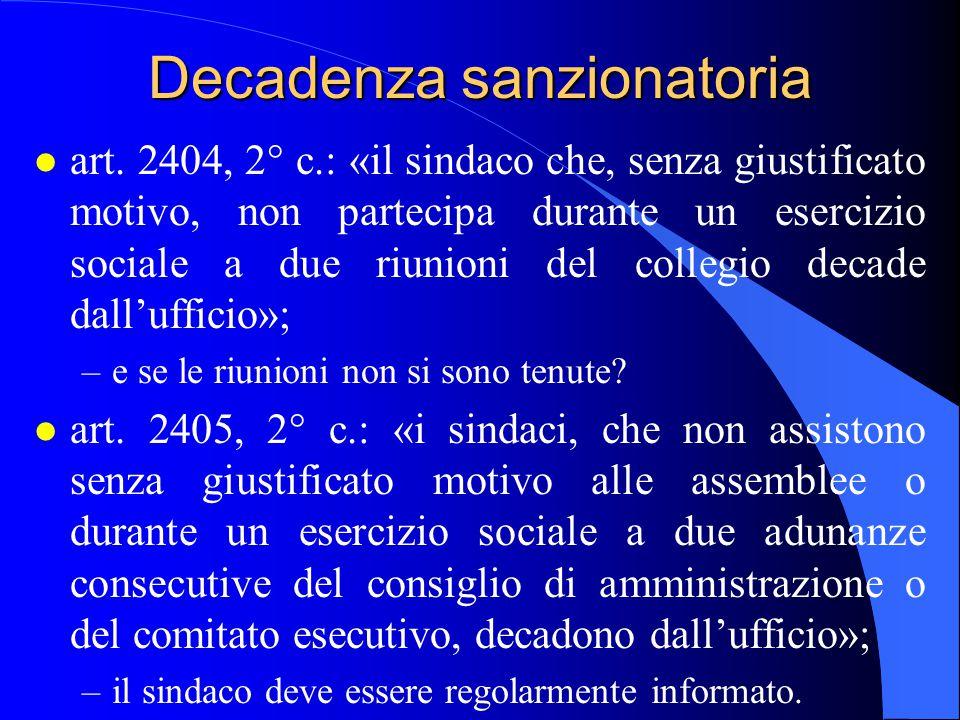 Decadenza sanzionatoria l art. 2404, 2° c.: «il sindaco che, senza giustificato motivo, non partecipa durante un esercizio sociale a due riunioni del