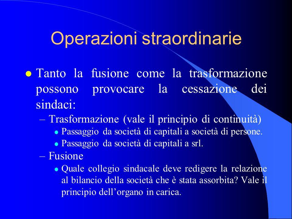 Operazioni straordinarie l Tanto la fusione come la trasformazione possono provocare la cessazione dei sindaci: –Trasformazione (vale il principio di