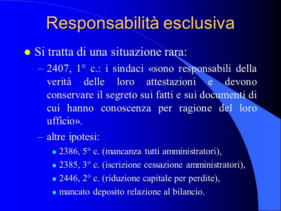 Responsabilità esclusiva l Si tratta di una situazione rara: –2407, 1° c.: i sindaci «sono responsabili della verità delle loro attestazioni e devono
