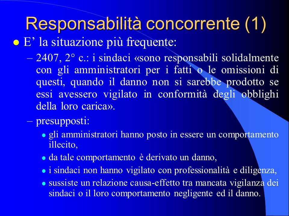 Responsabilità concorrente (1) l E' la situazione più frequente: –2407, 2° c.: i sindaci «sono responsabili solidalmente con gli amministratori per i