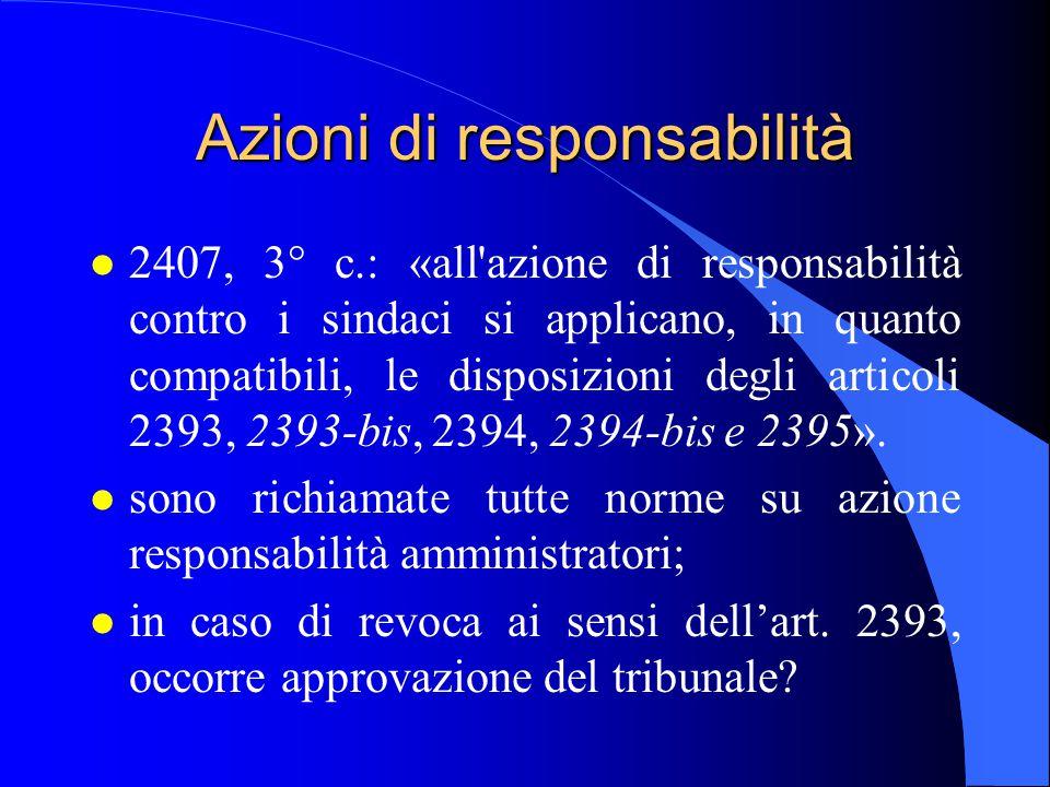 Azioni di responsabilità l 2407, 3° c.: «all'azione di responsabilità contro i sindaci si applicano, in quanto compatibili, le disposizioni degli arti