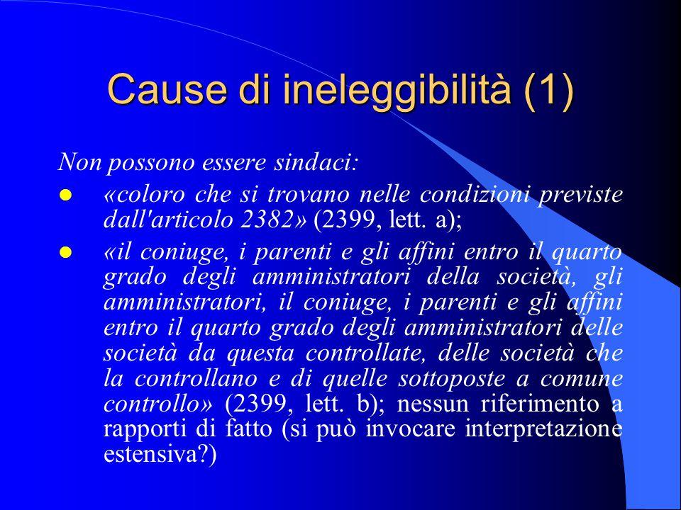 Cause di ineleggibilità (1) Non possono essere sindaci: l «coloro che si trovano nelle condizioni previste dall'articolo 2382» (2399, lett. a); l «il