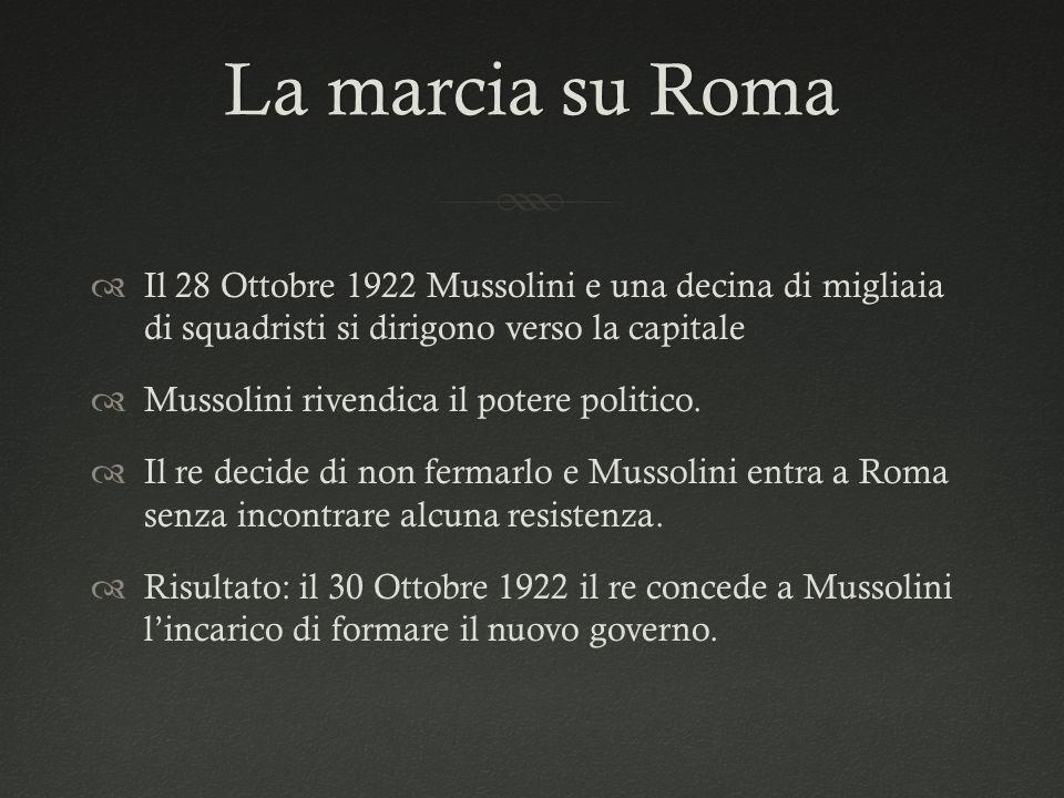 La marcia su RomaLa marcia su Roma  Il 28 Ottobre 1922 Mussolini e una decina di migliaia di squadristi si dirigono verso la capitale  Mussolini riv