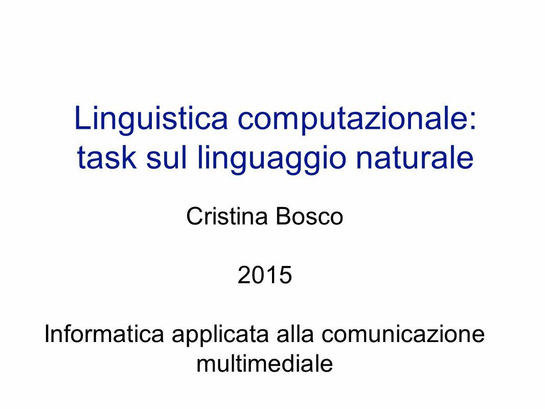 Linguistica computazionale: task sul linguaggio naturale Cristina Bosco 2015 Informatica applicata alla comunicazione multimediale