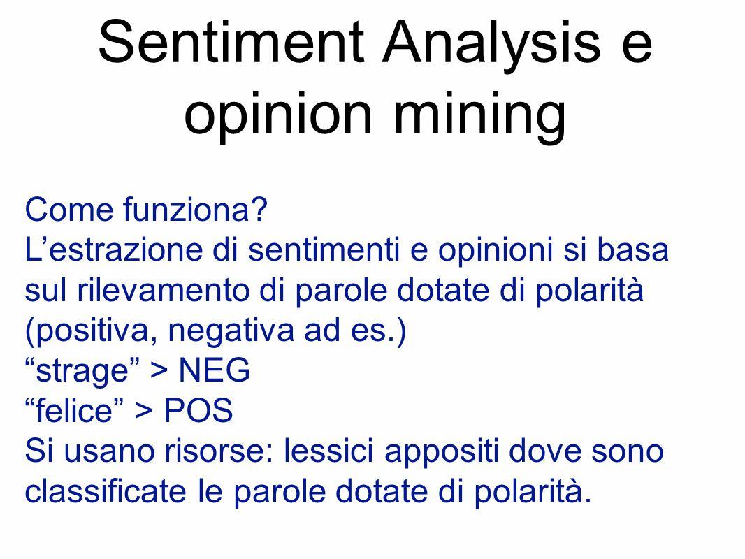 Sentiment Analysis e opinion mining Come funziona? L'estrazione di sentimenti e opinioni si basa sul rilevamento di parole dotate di polarità (positiv