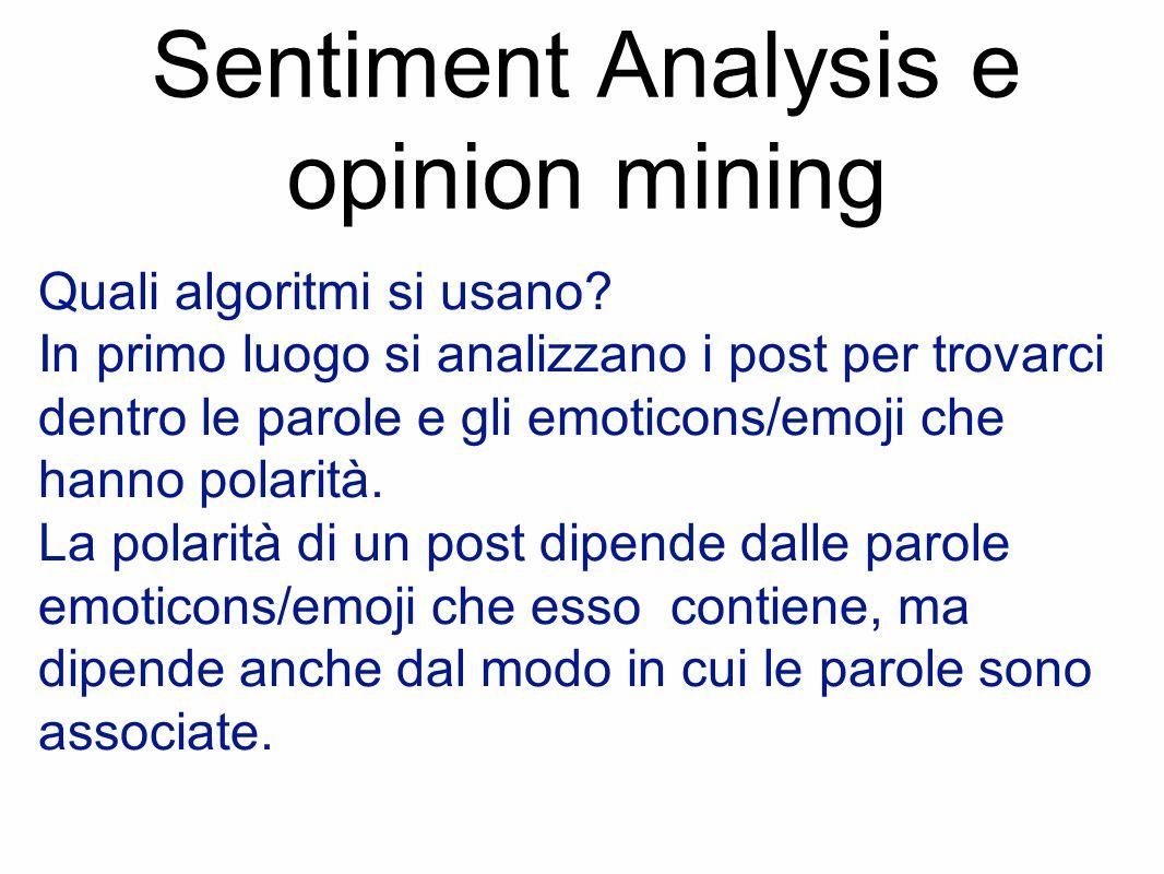 Sentiment Analysis e opinion mining Quali algoritmi si usano? In primo luogo si analizzano i post per trovarci dentro le parole e gli emoticons/emoji
