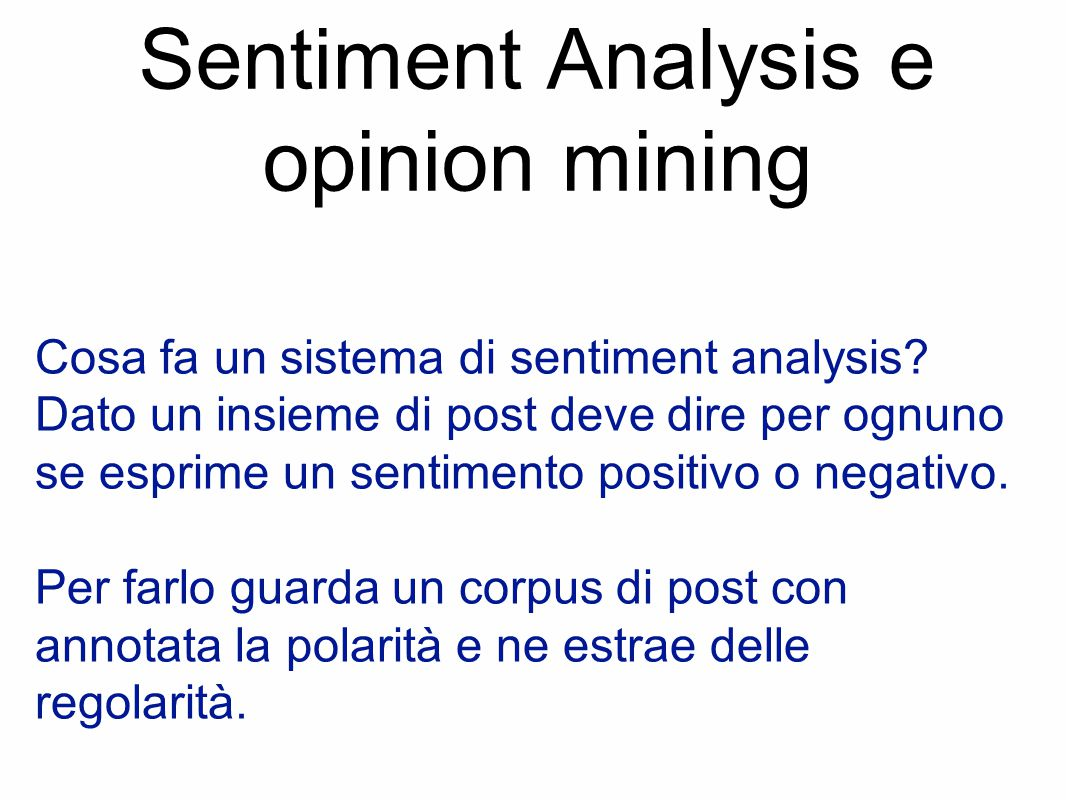 Sentiment Analysis e opinion mining Cosa fa un sistema di sentiment analysis.