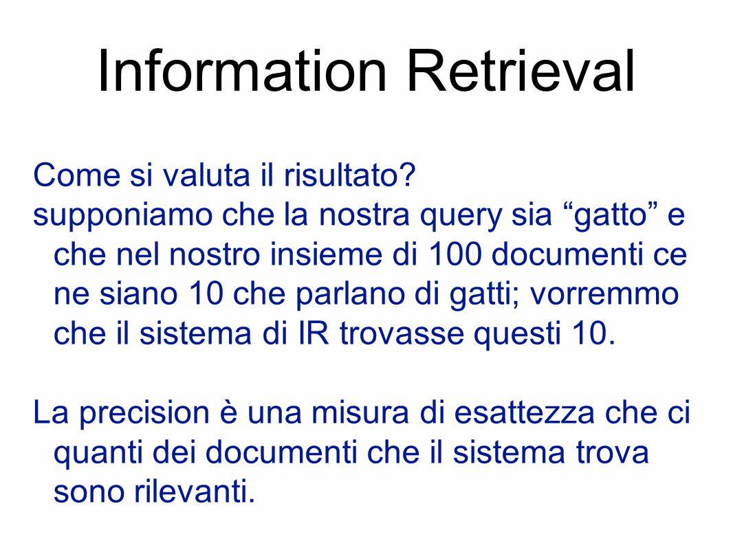 """Information Retrieval Come si valuta il risultato? supponiamo che la nostra query sia """"gatto"""" e che nel nostro insieme di 100 documenti ce ne siano 10"""